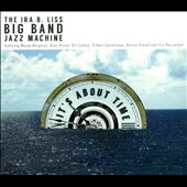 The Ira B. Liss Big Band Jazz Machine: It's About Time [Digipak]