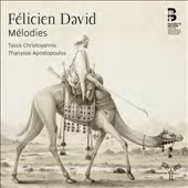 Felicien David (1810-1876): Melodies / Tassis Christoyannis (baritone), Thanassis Apostolopoulos (piano)