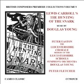 Douglas Young: Lewis Carroll's 'The Hunting of the Snark' for chorus & orchestra / Leicestershire Chorale and SO, Peter Easton