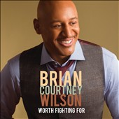Brian Courtney Wilson: Worth Fighting For *