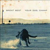 Brent Best: Your Dog, Champ [Digipak]