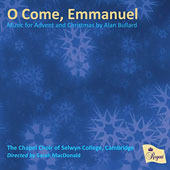 O Come, Emmanuel - Music for Advent and Christmas by Alan Bullard / The Chapel Choir of Selwyn college, Cambridge. Sarah MacDonald