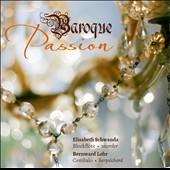 Baroque Passion - Sonatas for recorder and basso continuo and for solo harpsichord by Telemann, Bach, Goldberg, Handel, Hasse / Elisabeth Schwanda, recorder; Bernward Lohr, harpsichord