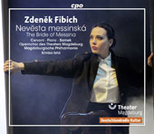 Zdenek Fibich (1850-1900): The Bride of Messina / Lucia Cervoni, Thomas Florio, Richard Samek, Noa Danon, Johannes Stermann, Matin-Jan Nijhof, Manfred Wulfert, Hale Sonner