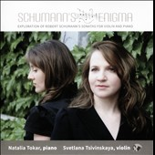 Robert Schumann: Sonata for Violin and Piano in A minor, 'Grand Sonata' for Piano and Violin in D minor - 'Schumann's Enigma' / Natalie Tokar, piano; Svetlana Tsivinskaya, violin