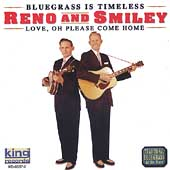 Reno & Smiley: Classic Bluegrass: Love Please Come Home