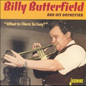 Billy Butterfield: What Is There to Say