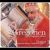 Gr&eacute;gorien: 1000 Ans de Chant / A History of Music Century Vol 3