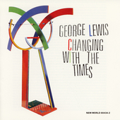 George Lewis (Trombone/Electronics): Changing With the Times
