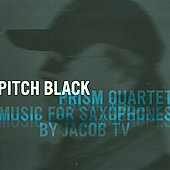 Prism Quartet (Saxophone Quartet): Pitch Black: Music for Saxophones by Jacob TV *