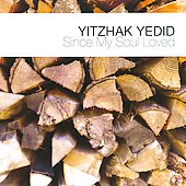 Yitzhak Yedid: Yitzhak Yedid: Since My Soul Loved *