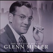 Glenn Miller: Greatest Hits Of [BMG International]
