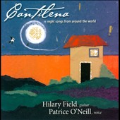 Hilary Field/Patrice O'Neill: Cantilena: Night Songs from Around the World *