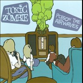 Toxic Zombie: Poison the Airwaves