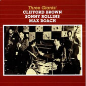 Clifford Brown (Jazz)/Max Roach/Sonny Rollins: Three Giants!