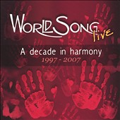 Worldsong: Worldsong Live: A Decade in Harmony, 1997-2007 *