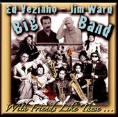Ed Vezinho/Ed Vezinho/Jim Ward Big Band: With Friends Like These