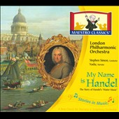 My Name is Handel / Stephen Simon - London PO