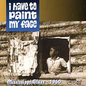 Various Artists: I Have to Paint My Face: Mississippi Blues 1960
