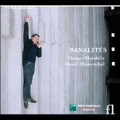 Banalit&eacute;s - Songs by Poulenc, Ravel, Haydn, Wolf, Lord Berners, Copland, Rossini et al. / Thomas Blondelle, tenor; Danild Blumenthal, piano