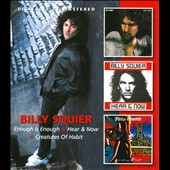 Billy Squier: Enough Is Enough/Hear & Now/Creatures of Habit