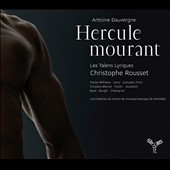 Antoine Dauvergne: Hercule Mourant, opera / Jael Azzaretti, Julie Fuchs, V&eacute;ronique Gens, Jennifer Borghi. Rousset
