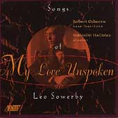 My Love Unspoken - Leo Sowerby: Songs / Osborne, Halliday
