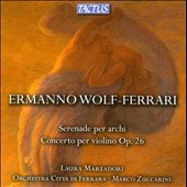 Wolf-Ferrari: Serenade for Strings; Violin Concerto, Op. 26 / Laura Marzadori, violin