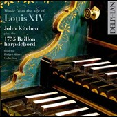 Music from the Age of Louis XIV - works by Marchand, Couperin, de la Guerre, d'Angelebert / John Kitchen plays the 1755 Baillon harpsichord