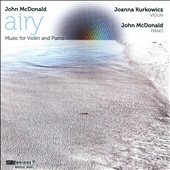 John McDonald: Airy - Music for Violin & Piano / Joanna Kurkowicz, violin; John McDonald, piano