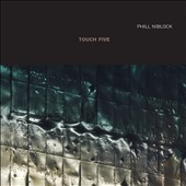 Phill Niblock: Touch Five *
