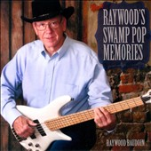 Raywood Baudoin: Raywood's Swamp Pop Memories