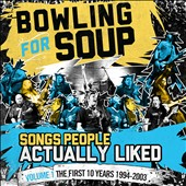 Bowling for Soup: Songs People Actually Liked, Vol. 1: The First Ten Years 1994-2003 *