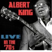 Albert King: Live in the '70s