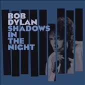 Bob Dylan: Shadows in the Night *