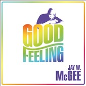 Jay W. McGee: Good Feeling