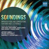 'Soundings' - Improvisations & works for horn & electronica: works by Naigus, Manning, Palamara, Neuman / Jeffrey Agrell, horn with assisting artists