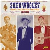 Sheb Wooley: Goodbye Texas Hello Tennessee 1950-1962