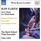 Raw Earth: New Music for Wind Band - Stephen Michael Grye: Concerto for Winds & Percussion (2011); Susan Botti: Terra Cruda (2011); Jess Turner: Rumpelstilzchen (2010)