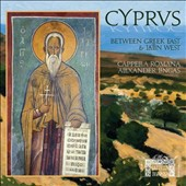 Cyprus: Between Greek East & Latin West - Byzantine Greek and Latin chants from late medieval Cyprus / Cappella Romana, Alexander Lingas, director