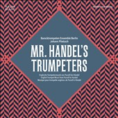 Mr. Handel's Trumpeters - English Trumpet Music from Purcell to Handel, with works by Keller, Dowland, Clarke, Shore / Baroque Trumpet Ens., Berlin; Johann Plietzsch