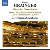 Percy Grainger: Music for Saxophones - Transcriptions of music by Olsen, de Machaut, Bach, Jenkins, Lawes, Ferrabosco, Le Jeune. Joyce Griggs, saxophones
