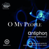 'O My People' - 20th & 21st century choral works by Sanders, Whitacre, Elgar, Grier, Barnum / Antiphon, Matthew Cann