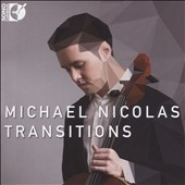 Transitions - Cello Music by Mario Davidovsky, David Fulmer, Annie Gosfield, Steve Reich, Jaime E. Oliver La Rosa & Anna Thorvaldsdottir / Michael Nicolas, cello