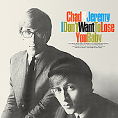 Chad & Jeremy: I Don't Want to Lose You Baby