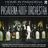Pasadena Roof Orchestra: Home in Pasadena: Very Best of the Pasadena Roof Orchestra