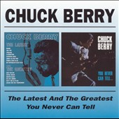 Chuck Berry: The Latest and the Greatest/You Never Can Tell...