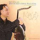 Rahim Alhaj: When the Soul Is Settled: Music of Iraq