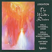 Leighton: The World's Desire, etc / Matthew Owens, Wells Cathedral Choir, Wells Cathedral School Chapel Choir