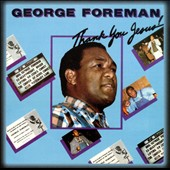 George Foreman: Thank You Jesus! *